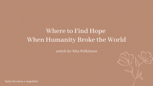 Humanity broke the world by Nita Wilkinson | Deeply Rooted Devotional series | Angelittle