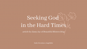 Seeking God in the Hard Times by Beautiful Blisters | Deeply Rooted Devotional series | Angelittle