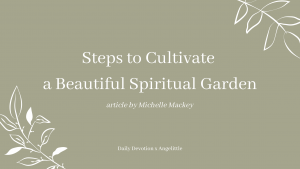 Steps to Cultivate a Beautiful Spiritual Garden by Michelle Mackey | Deeply Rooted Devotional series | Angelittle
